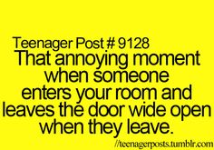 ugh thats a pet peeve for me then i have to get up and i say whats the point anymore then just leave then you forgot something then you go over think again, sit down, then your mom calls you out to the living room then you have to get back up, then go all the way out to the living room.. haha anyone else have this happen?