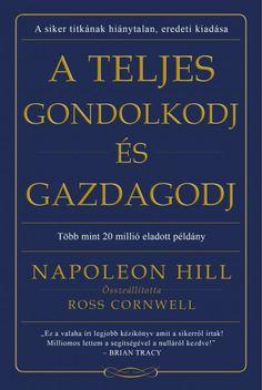 Napoleon Hill: A teljes gondolkodj és gazdagodj Napoleon Hill, Andrew Carnegie, Brian Tracy, Roosevelt, Calm, Products, Roosevelt Family, Gadget