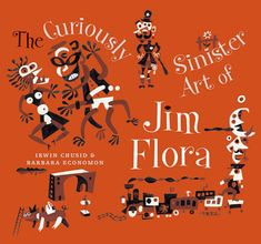 THE CURIOUSLY SINISTER ART OF JIM FLORA presents rascally and rarely seen fine art and artifacts from Flora's private collection. Fans of Flora's LP covers, kid-lit, and Mischievous Art offerings w Flora's visual pranks; magazine illos from the 1940s-1960s; relics from his late-1930s academic years, photos, and personal keepsakes.