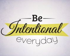 Be INTENTIONAL every day!