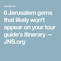 6 Jerusalem gems that likely won't appear on your tour guide's itinerary — JNS.org