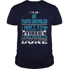 Awesome Tee AIR TRAFFIC CONTROLLER - NEVER STOP WHEN DONE T shirt