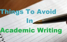 Things to Avoid in Academic Writing