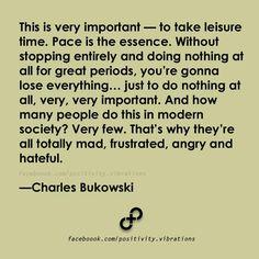 take time for yourself....Charles Bukowski
