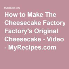 How to Make The Cheesecake Factory's Original Cheesecake - Video - MyRecipes.com