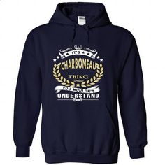 Its a CHARBONEAU Thing You Wouldnt Understand - T Shirt - #tshirt refashion #under armour hoodie. PURCHASE NOW => https://www.sunfrog.com/No-Category/Its-a-CHARBONEAU-Thing-You-Wouldnt-Understand--T-Shirt-Hoodie-Hoodies-YearName-Birthday-4353-NavyBlue-33937232-Hoodie.html?68278