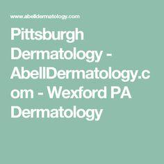 Pittsburgh Dermatology - AbellDermatology.com - Wexford PA Dermatology
