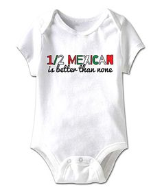 Another great find on #zulily! White 'Half Mexican' Bodysuit - Infant #zulilyfinds