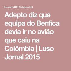 Adepto diz que equipa do Benfica devia ir no avião que caiu na Colômbia         |          Luso Jornal 2015