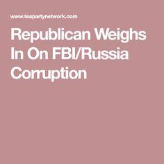 Republican Weighs In On FBI/Russia Corruption
