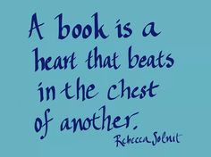 A book is a heart that beats in the chest of another. Rebecca Solnit