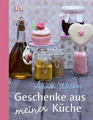 Kochbuch von Annik Wecker: Geschenke aus meiner Küche