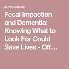 Fecal Impaction and Dementia: Knowing What to Look For Could Save Lives - Off…