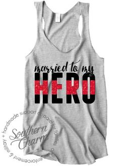 Married to My Hero - Fire - Southern Charm Designs Firefighter Family, Firefighter Wedding, Firefighter Shirts, Volunteer Firefighter, Firefighters Girlfriend, Firefighter Decor, Heroes Fire, Military Wife, Just In Case