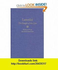 Lancelot The Knight of the Cart (Chretien de Troyes Romances) (9780300071207) Chretien de Troyes, Burton Raffel , ISBN-10: 0300071205  , ISBN-13: 978-0300071207 ,  , tutorials , pdf , ebook , torrent , downloads , rapidshare , filesonic , hotfile , megaupload , fileserve