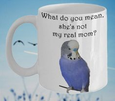 Cute and Funny Budgie Coffee Mug 'Not My Real Mom?', Double-Sided Print by PortunaghDesign on Etsy