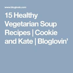 15 Healthy Vegetarian Soup Recipes   Cookie and Kate   Bloglovin'