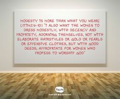 "Modesty is more than what you wear! [1Tim2:9-10] ""I also want the women to dress modestly, with decency and propriety, adorning themselves, not with elaborate hairstyles or gold or pearls or expensive clothes, but with good deeds, appropriate for women who profess to worship God"" - Quote From Recite.com #RECITE #QUOTE"