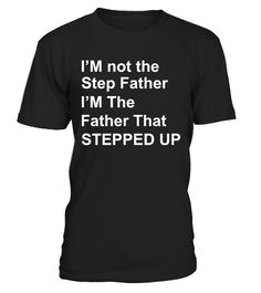 # I'm Not The Step Father Hoodie .    This I'm Not The Step Father I'm The Father That Stepped Up t-shirt will show just how passionate about your kids you are. Make a perfect Father gift for your step dad or step father who is the best dad ever to show how much you love him.  I'm a Stepdad like a normal dad except much cooler. Proud to be a step father who loves daughter and son.  *** IMPORTANT ***These shirts are only available for aLIMITED TIME,soact fast and order yours…