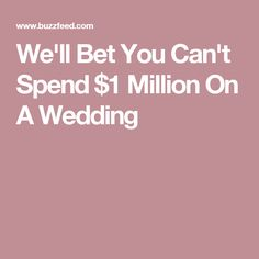 We'll Bet You Can't Spend $1 Million On A Wedding