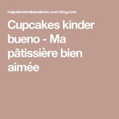 Cupcakes kinder bueno - Ma pâtissière bien aimée