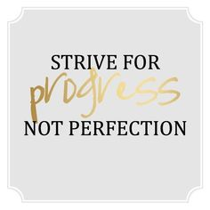 Marie's Tumblr - Daily Notes, Words of Wisdom:  Strive for Progress not...