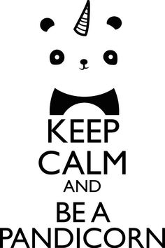 Ceep Calm and be a Pandacorn.