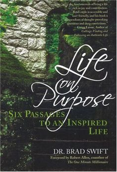 Life On Purpose: Six Passages to an Inspired Life by W. Bradford Swift http://www.amazon.com/dp/1600700241/ref=cm_sw_r_pi_dp_9m-0vb078EC91