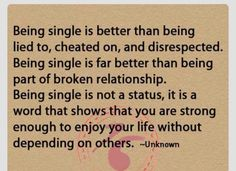 Being Single Is Better Then.....