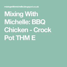 Mixing With Michelle: BBQ Chicken - Crock Pot THM E