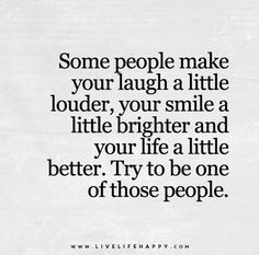 Some-people-make-your-laugh-a-little-louder-your-smile-a-little-brighter