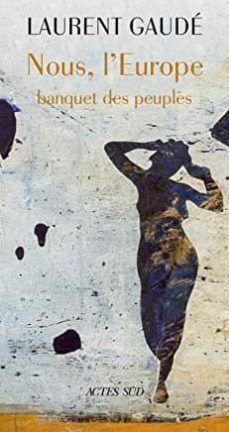 Nous, l'Europe : banquet des peuples / Laurent Gaudé.  Actes Sud, 2019