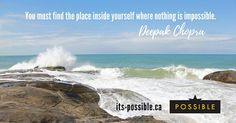 You must find the place inside yourself where nothing is impossible. Deepak Chopra