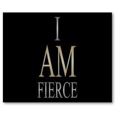 I am fierce