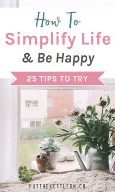Simplifying life can be hard, so here are 25 easy ways you can simplify your life and be happy. Intentional living, simple living, how to simplify life, live a simple life, simple living tips #simpleliving #slowliving #simplifylife