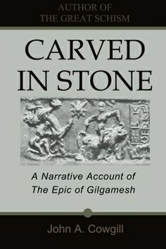 Carved in Stone: A Narrative Account of the Epic of Gilgamesh