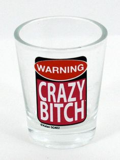 Crazy Bitch Shot Glass