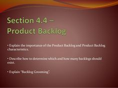 • Explain the importance of the Product Backlog and Product Backlog characteristics. • Describe how to determine which and...