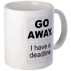 I Have a Deadline. 11 oz Ceramic Mug Go Away. I Have a Deadline. Writer Humor, Word Nerd, The Right Stuff, Lost In Translation, Going Away, Write It Down, Writing Inspiration, Writing Tips, Of My Life
