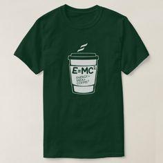 Energy equals milk plus coffee squared T-Shirt - diy individual customized design unique ideas T Shirt Diy, Tee Shirts, Tees, Types Of T Shirts, E Mc2, Tshirt Colors, Equality, Funny Tshirts, Custom Shirts