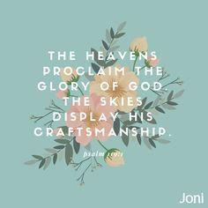 """The heavens proclaim the glory of God. The skies display his craftsmanship."" -Psalm 119:1 [Daystar.com]"