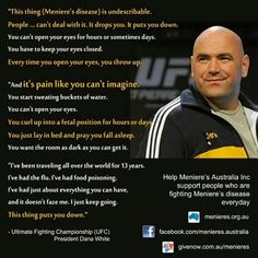 "Previous pinner: ""Menieres"" -- SH: See more about Dana White and his struggle with Meniere's here: http://www.pinterest.com/pin/175218241726312605/"