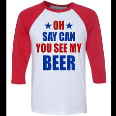 9793ffe1f Oh Say Can You See Me Beer Funny 4th Of July Tee