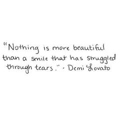 Nothing is more beautiful than a smile that has struggled through tears #DemiLovato