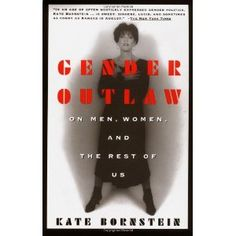 Gender Outlaw: On Men, Women and the Rest of Us (Paperback) http://www.amazon.com/dp/0679757015/?tag=wwwmoynulinfo-20 0679757015