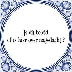 Is dit beleid of is hier over nagedacht ? - Bekijk of bestel deze Tegel nu op Tegelspreuken.nl