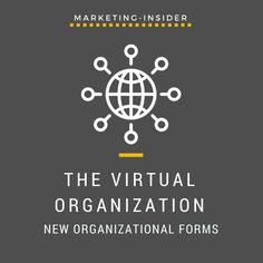 The Virtual Organization – New Forms of Organizations