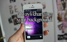 Awww yes this is so true I am always changing the background of my I pod :) Xx