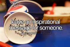 Leave someone an inspirational message for someone.