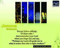 "#Jumma #Mubarak  Except [when adding], ""If #Allah wills."" And #remember your #Lord when you #forget [it] and say, ""Perhaps my #Lord will #guide me to what is nearer than this to #right #conduct."" SURAH AL-#KAHF {18:24} http://bit.ly/1i445Rb Photo"